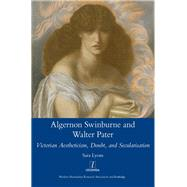 Algernon Swinburne and Walter Pater: Victorian Aestheticism, Doubt and Secularisation by Lyons,Sarah Glendon, 9781909662483
