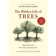 The Hidden Life of Trees What They Feel, How They Communicate?Discoveries From a Secret World by Wohlleben, Peter; Flannery, Tim, 9781771642484