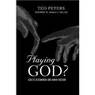 Playing God?: Genetic Determinism and Human Freedon by Peters,Ted, 9780415942485