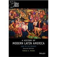 A History of Modern Latin America by Meade, Teresa A., 9781118772485