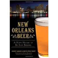New Orleans Beer: A Hoppy History of Big Easy Brewing by Labadie, Jeremy; Wolf-knapp, Argyle; Blossman, David; Coco, Kirk, 9781626192485