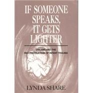 If Someone Speaks, It Gets Lighter: Dreams and the Reconstruction of Infant Trauma by Share,Lynda, 9781138872486