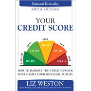 Your Credit Score How to Improve the 3-Digit Number That Shapes Your Financial Future by Weston, Liz, 9780134212487