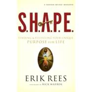 S. H. A. P. E. : Finding and Fulfilling Your Unique Purpose for Life by Erik Rees, 9780310292487