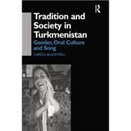 Tradition and Society in Turkmenistan: Gender, Oral Culture and Song by Blackwell,Carole, 9781138862487