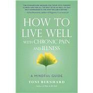 How to Live Well with Chronic Pain and Illness by Bernhard, Toni, 9781614292487
