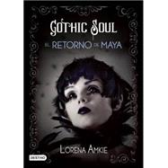 Gothic Soul: El Retorno De Maya / the Return of Maya by Amkie, Lorena, 9786070712487