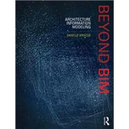 Beyond BIM: Architecture Information Modeling by Briscoe; Danelle, 9781138782488