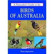 A Naturalist's Guide to the Birds of Australia by Ingwersen, Dean, 9781909612488