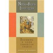 Needs-Based Evangelism : Becoming a Good Samaritan Church by Pierson, Robert D., 9780687332489