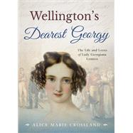 Wellington's Dearest Georgy by Crossland, Alice Marie, 9780993242489
