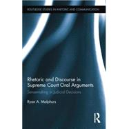 Rhetoric and Discourse in Supreme Court Oral Arguments: Sensemaking in Judicial Decisions by Malphurs; Ryan, 9781138842489