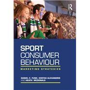 Sport Consumer Behaviour: Marketing Strategies by Funk; Daniel, 9781138912489