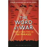 The Word at War World War Two in 100 Phrases by Gooden, Philip; Lewis, Peter, 9781472922489