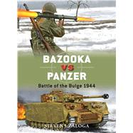 Bazooka vs Panzer Battle of the Bulge 1944 by Zaloga, Steven J.; Gilliland, Alan; Shumate, Johnny, 9781472812490