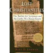Lost Christianities The Battles for Scripture and the Faiths We Never Knew by Ehrman, Bart D., 9780195182491
