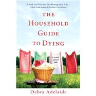 The Household Guide to Dying A Novel About Life by Adelaide, Debra, 9780425232491
