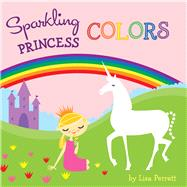 Sparkling Princess Colors by Perrett, Lisa, 9781454912491