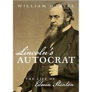 Lincoln's Autocrat: The Life of Edwin Stanton by Marvel, William, 9781469622491