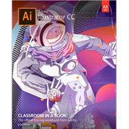 Adobe Illustrator CC Classroom in a Book (2018 release) by Wood, Brian, 9780134852492