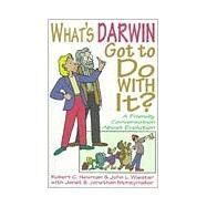 What's Darwin Got to Do With It: A Friendly Conversation About Evolution by Newman, Robert C., 9780830822492