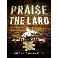 Praise the Lard by Mills, Mike; Mills, Amy; Goodman, Ken, 9780544702493