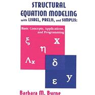 Structural Equation Modeling With Lisrel, Prelis, and Simplis: Basic Concepts, Applications, and Programming by Byrne; Barbara M., 9781138012493