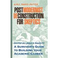 Postmodernist Deconstruction for Dummies : A Survivor's Guide to Building Your Academic Career by Phake-Potter, H. M. S., 9781401042493