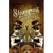 Steampunk: Back to the Future With the New Victorians by Roland, Paul, 9781843442493