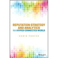 Reputation Strategy and Analytics in a Hyper-connected World by Foster, Chris, 9781119052494