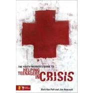 The Youth Worker's Guide to Helping Teenagers in Crisis by Rich Van Pelt and Jim Hancock, 9780310282495