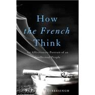 How the French Think: An Affectionate Portrait of an Intellectual People by Hazareesingh, Sudhir, 9780465032495