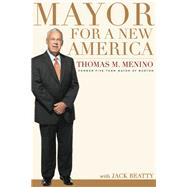 Mayor for a New America by Menino, Thomas M.; Beatty, Jack (CON), 9780544302495