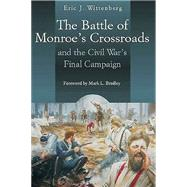 The Battle of Monroe's Crossroads and the Civil War's Final Campaign by Wittenberg, Eric J., 9781611212495