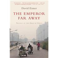 The Emperor Far Away Travels at the Edge of China by Eimer, David, 9781632862495