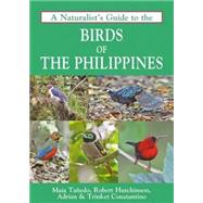 A Naturalist's Guide to the Birds of the Philippines by Tanedo, Maia; Constantino, Adrian; Constantino, Trinket; Hutchinson, Robert, 9781909612495