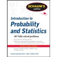 Schaum's Outline of Introduction to Probability and Statistics by Lipschutz, Seymour; Schiller, John J., 9780071762496