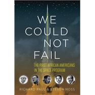 We Could Not Fail by Paul, Richard; Moss, Steven, 9780292772496