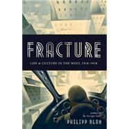 Fracture: Life & Culture in the West, 1918-1938 by Blom, Philipp, 9780465022496
