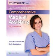 Study Guide for Lippincott Williams & Wilkins' Comprehensive Medical Assisting by Kronenberger, Judy; Ledbetter, Julie, 9781496302496