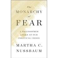 The Monarchy of Fear by Nussbaum, Martha C., 9781501172496