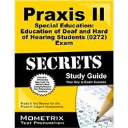 Praxis II Special Education Education of Deaf and Hard of Hearing Students 5272 Exam Secrets: Praxis II Test Review for the Praxis II Subject Assessments by Praxis II Exam Secrets Test Prep, 9781630942496
