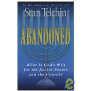 Abandoned : What Is God's Will for the Jewish People and the Church? by Telchin, Stan, 9780800792497