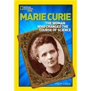 Marie Curie : The Woman Who Changed the Course of Science by STEELE, PHILIP, 9781426302497