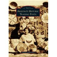 Arizona's Historic Trading Posts by Davis, Carolyn O'bagy, 9781467132497