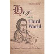 Hegel and the Third World: The Making of Eurocentrism in World History by TIBEBU TESHALE, 9780815632498