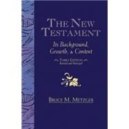 The New Testament: Its Background, Growth, and Content by Bruce M. Metzger, 9781426772498