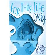 For This Life Only by Kade, Stacey, 9781481432498