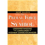 The Primal Force in Symbol by Alleau, Rene, 9781594772498