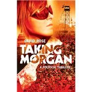Taking Morgan by Rose, David, 9781634502498